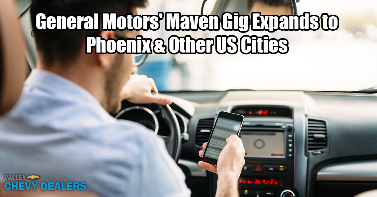 Valley Chevy - Maven Gig Vehicle GM Expands to Phoenix