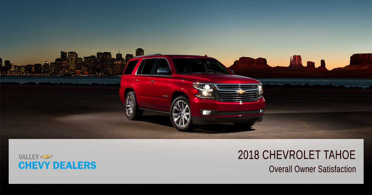 Valley Chevy - 2018 Chevy Tahoe Reliability - Owner Satisfaction