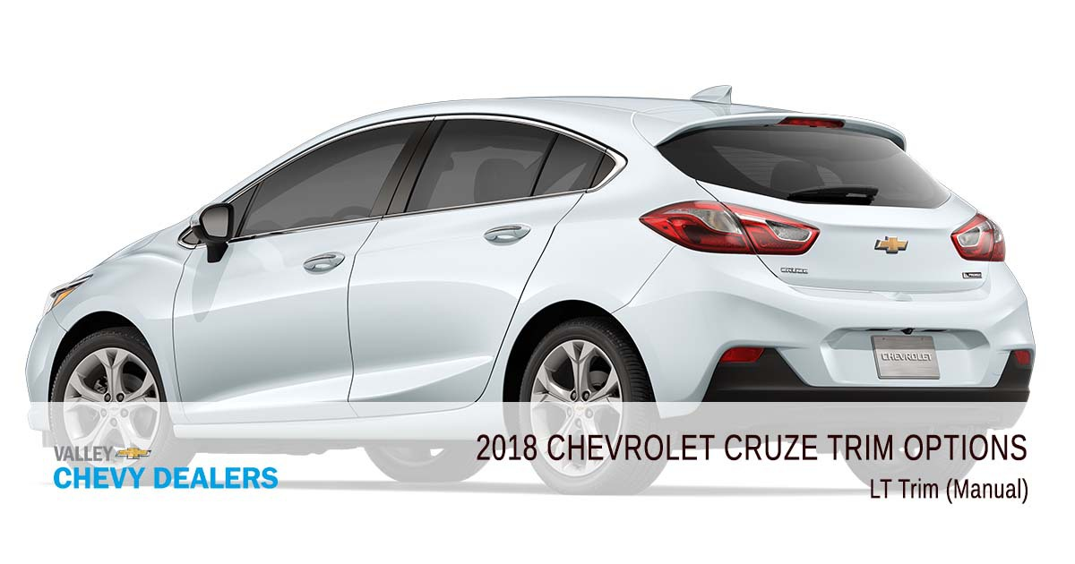 Valley Chevrolet - 2018 Trims Cruze - LT Trim (Manual)