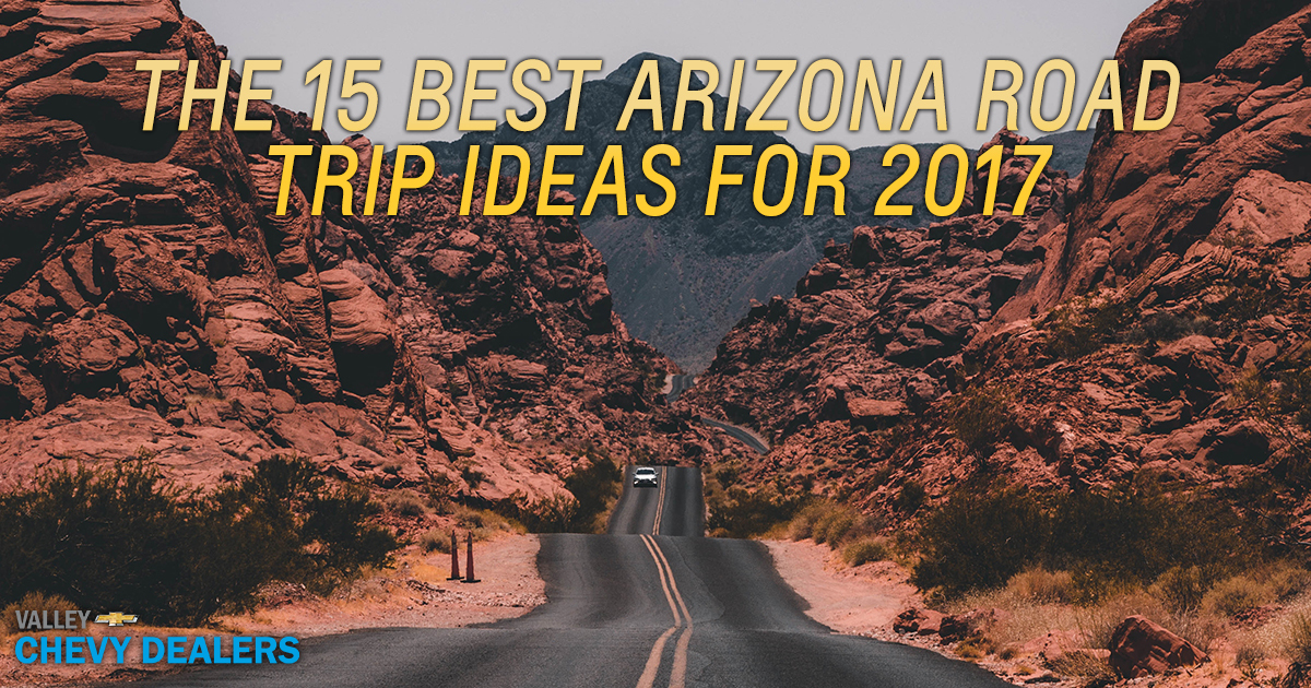 Valley Chevy The 15 Best Arizona Road Trip Ideas for 2017