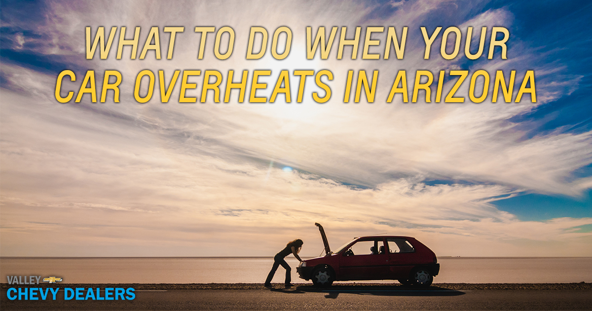 What to Do When Your Car Overheats in Arizona | Valley Chevy