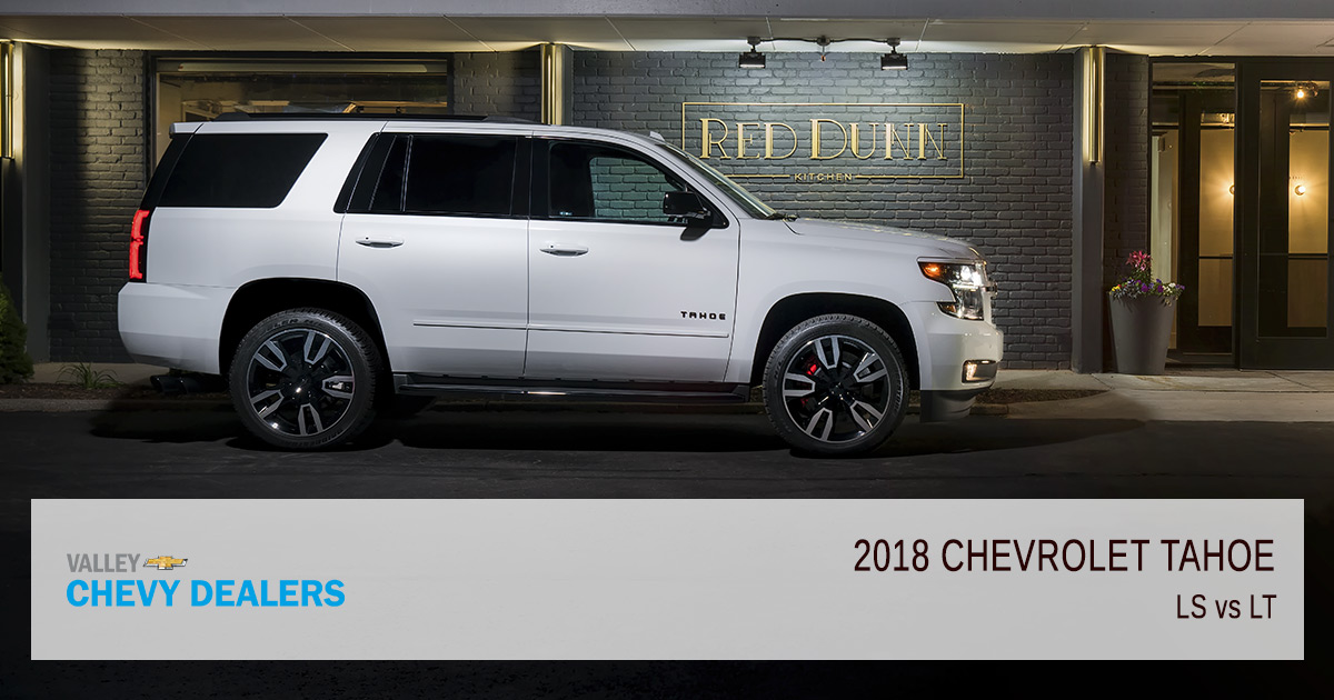 Difference Between 2018 Chevrolet Tahoe LS vs LT | Valley ...