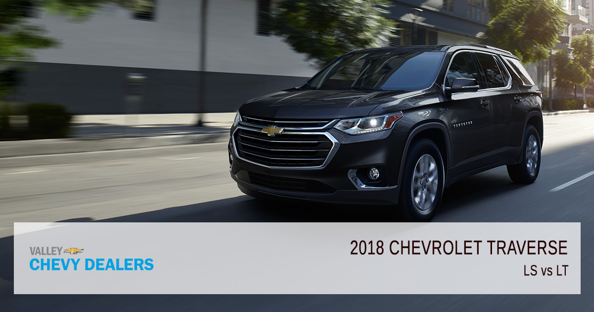 Valley Chevrolet - 2018 Trims Traverse LS vs LT