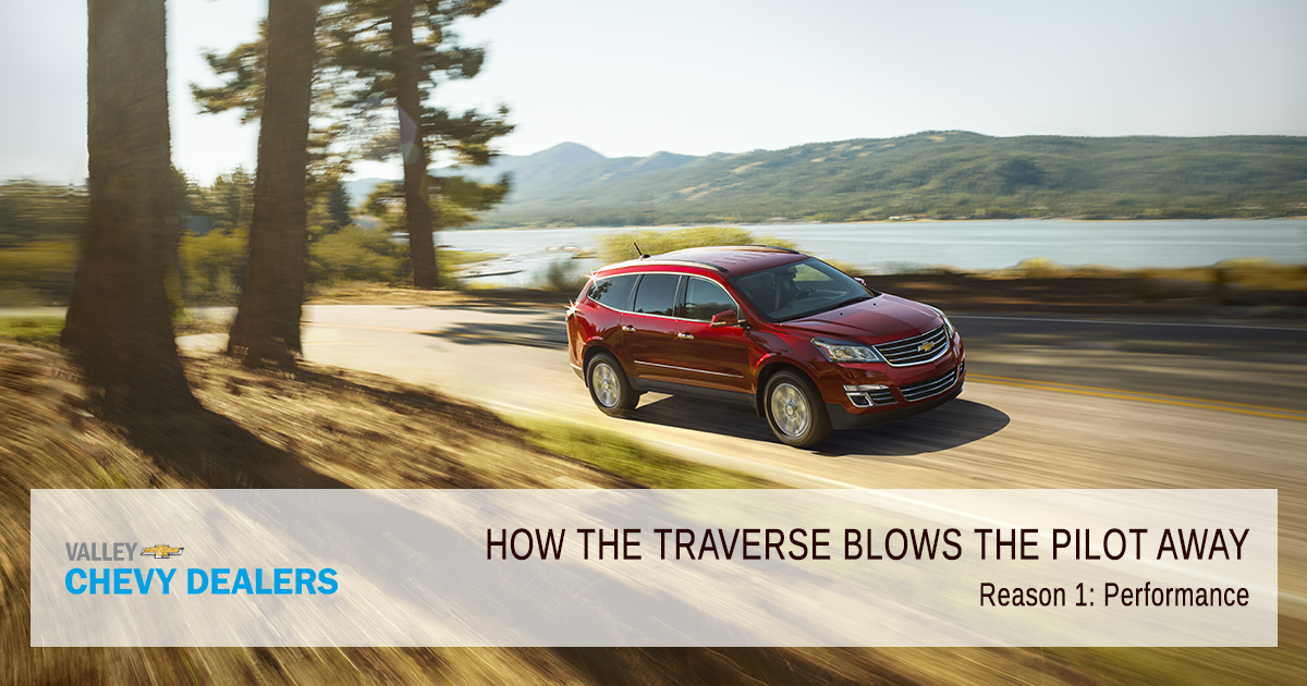 Valley Chevrolet - How the Traverse Blows the Honda Pilot Away: Performance